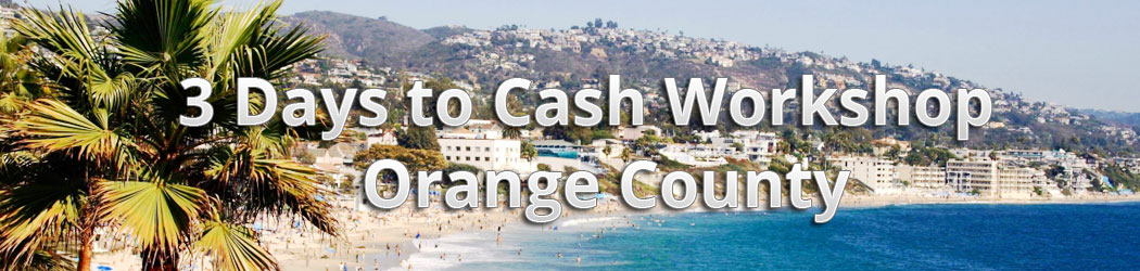 3 Days to Cash Workshop - Orange County