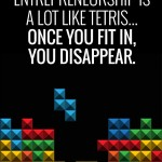 Entrepreneurship is a lot like Tetris  once you fithellip