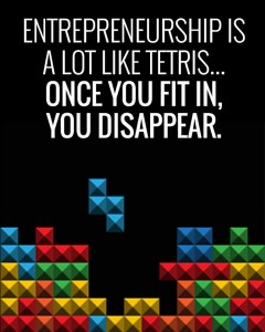 Entrepreneurship is a lot like Tetris – once you fit in, you disappear. #entrepreneurship #lorallangemeier #sharethis